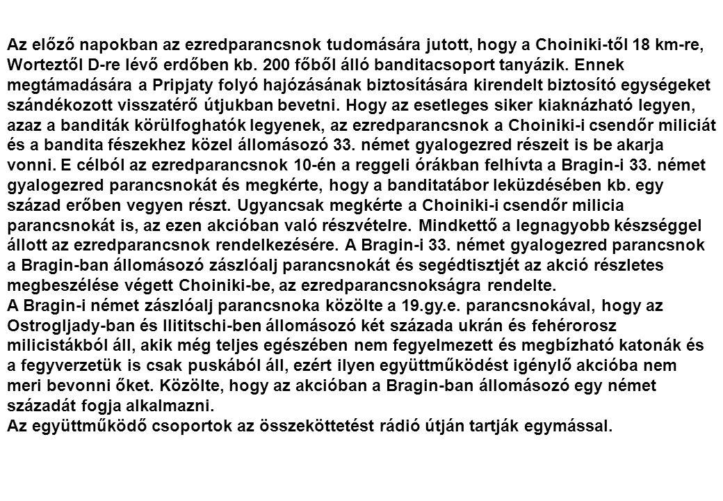 Az előző napokban az ezredparancsnok tudomására jutott, hogy a Choiniki-től 18 km-re, Worteztől D-re lévő erdőben kb. 200 főből álló banditacsoport ta