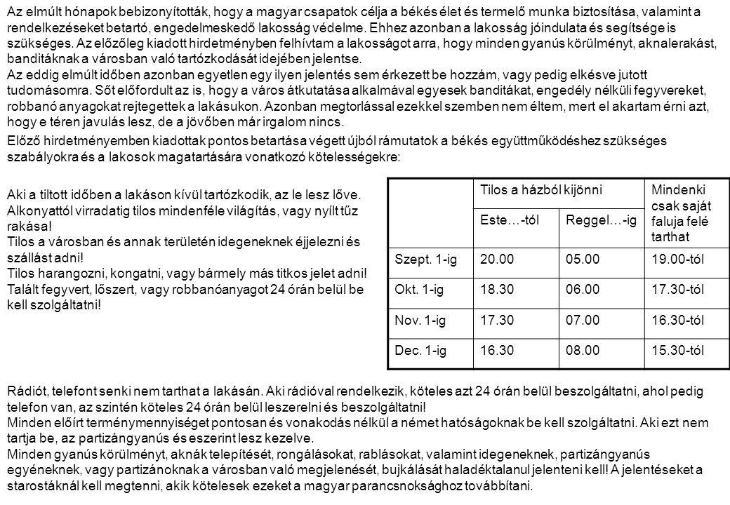 Tilos a házból kijönniMindenki csak saját faluja felé tarthat Este…-tólReggel…-ig Szept. 1-ig20.0005.0019.00-tól Okt. 1-ig18.3006.0017.30-tól Nov. 1-i