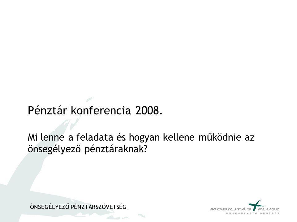 ÖNSEGÉLYEZŐ PÉNZTÁRSZÖVETSÉG Pénztár konferencia 2008.