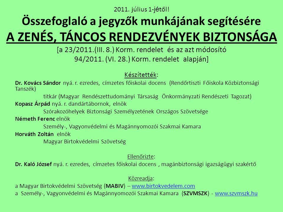 2011. július 1- jé től! Összefoglaló a jegyzők munkájának segítésére A ZENÉS, TÁNCOS RENDEZVÉNYEK BIZTONSÁGA [a 23/2011.(III. 8.) Korm. rendelet és az