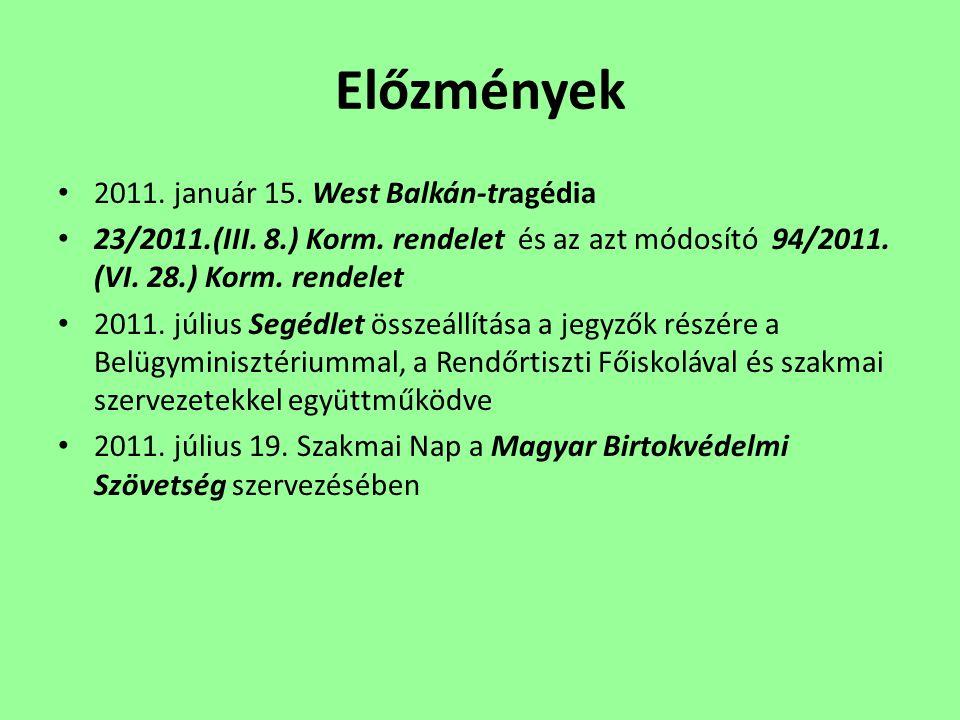 Előzmények • 2011. január 15. West Balkán-tragédia • 23/2011.(III. 8.) Korm. rendelet és az azt módosító 94/2011. (VI. 28.) Korm. rendelet • 2011. júl