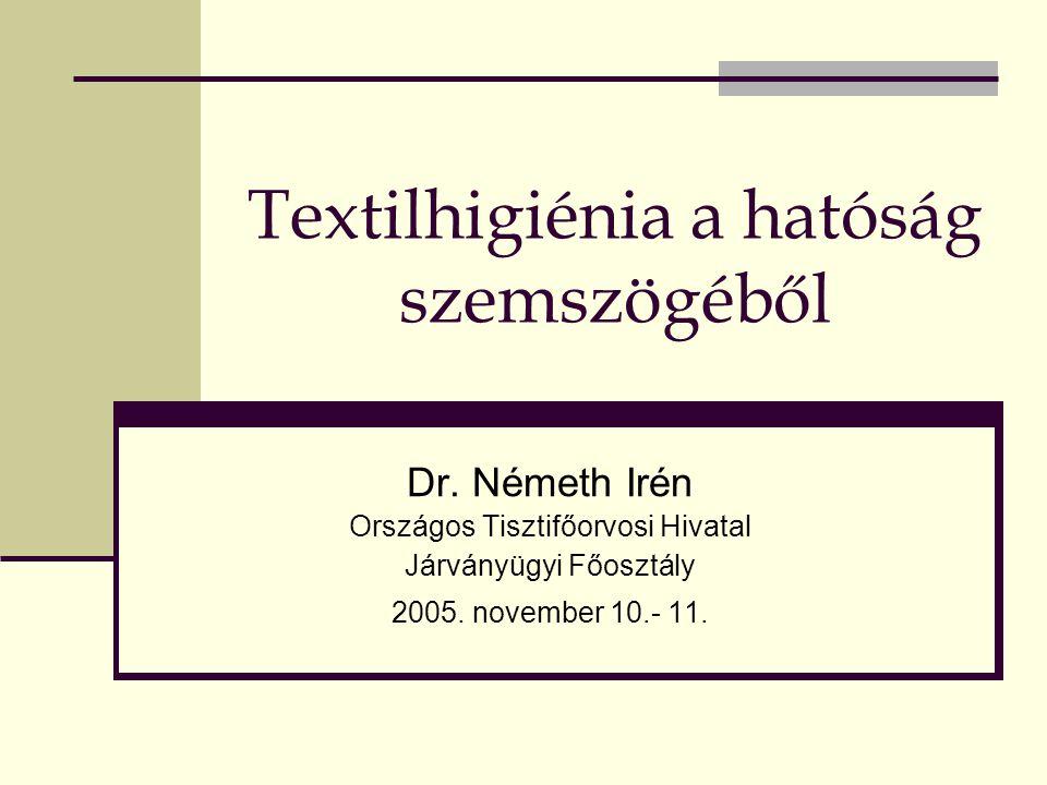 Textilhigiénia a hatóság szemszögéből Dr. Németh Irén Országos Tisztifőorvosi Hivatal Járványügyi Főosztály 2005. november 10.- 11.