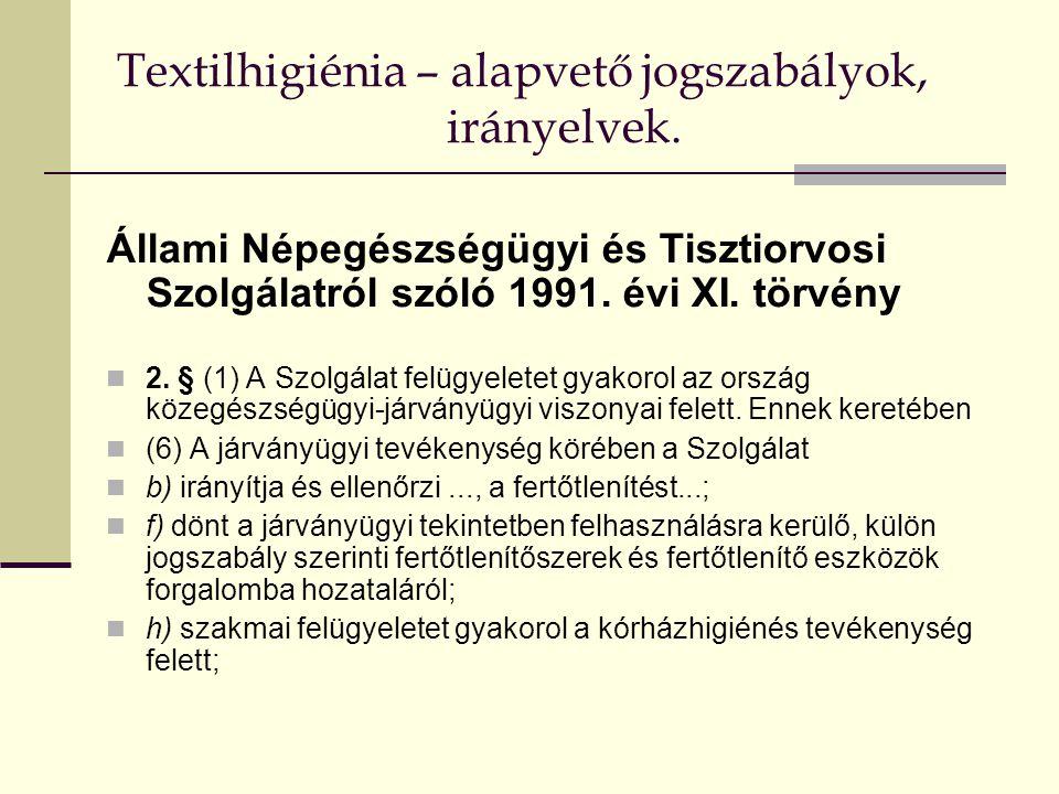 Textilhigiénia – alapvető jogszabályok, irányelvek. Állami Népegészségügyi és Tisztiorvosi Szolgálatról szóló 1991. évi XI. törvény  2. § (1) A Szolg