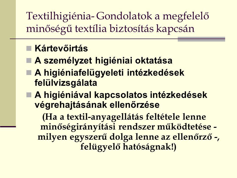 Textilhigiénia- Gondolatok a megfelelő minőségű textília biztosítás kapcsán  Kártevőirtás  A személyzet higiéniai oktatása  A higiéniafelügyeleti i