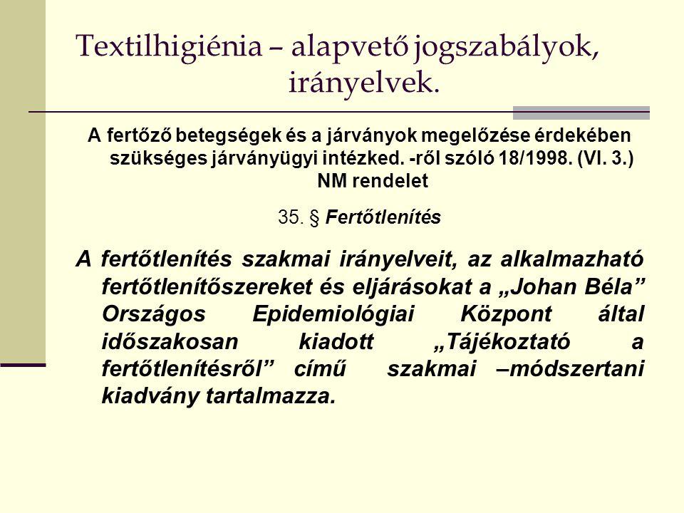 Textilhigiénia – alapvető jogszabályok, irányelvek. A fertőző betegségek és a járványok megelőzése érdekében szükséges járványügyi intézked. -ről szól