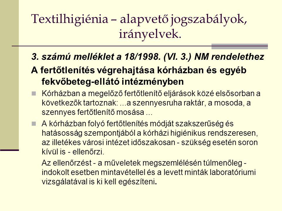 Textilhigiénia – alapvető jogszabályok, irányelvek. 3. számú melléklet a 18/1998. (VI. 3.) NM rendelethez A fertőtlenítés végrehajtása kórházban és eg