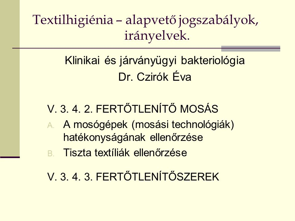 Textilhigiénia – alapvető jogszabályok, irányelvek. Klinikai és járványügyi bakteriológia Dr. Czirók Éva V. 3. 4. 2. FERTŐTLENÍTŐ MOSÁS A. A mosógépek