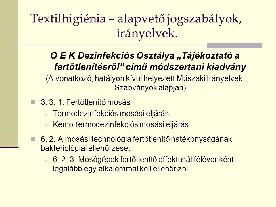 """Textilhigiénia – alapvető jogszabályok, irányelvek. O E K Dezinfekciós Osztálya """"Tájékoztató a fertőtlenítésről"""" című módszertani kiadvány (A vonatkoz"""