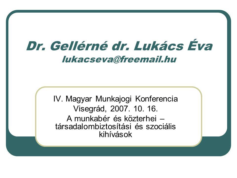 Dr. Gellérné dr. Lukács Éva lukacseva@freemail.hu IV. Magyar Munkajogi Konferencia Visegrád, 2007. 10. 16. A munkabér és közterhei – társadalombiztosí