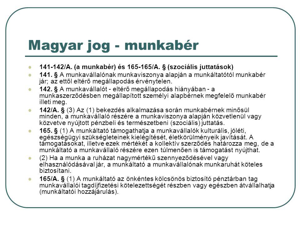 Magyar jog - munkabér  141-142/A. (a munkabér) és 165-165/A. § (szociális juttatások)  141. § A munkavállalónak munkaviszonya alapján a munkáltatótó