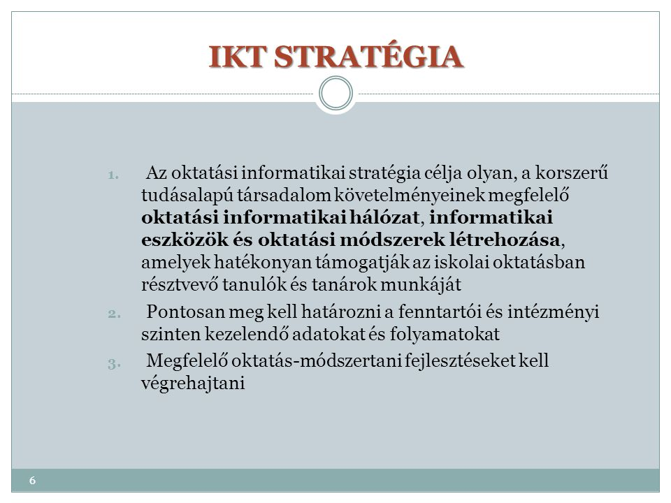 IKT STRATÉGIA 1. Az oktatási informatikai stratégia célja olyan, a korszerű tudásalapú társadalom követelményeinek megfelelő oktatási informatikai hál