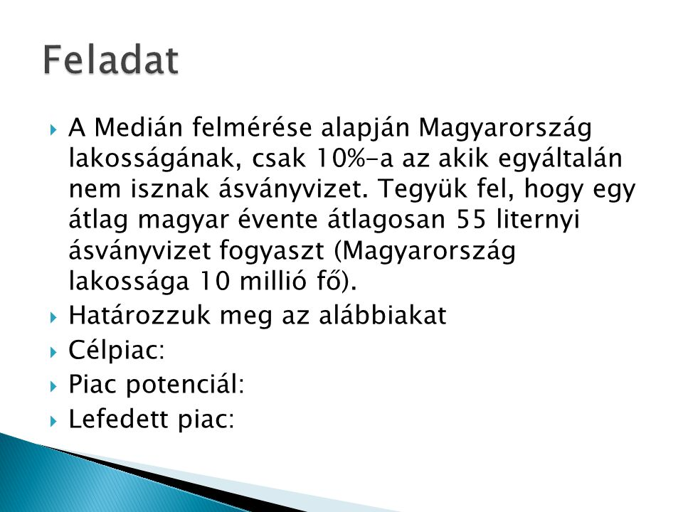  A Medián felmérése alapján Magyarország lakosságának, csak 10%-a az akik egyáltalán nem isznak ásványvizet. Tegyük fel, hogy egy átlag magyar évente