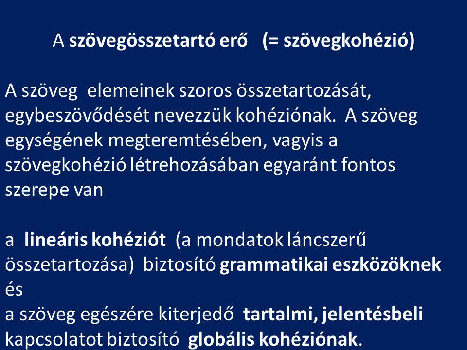 A szövegösszetartó erő (= szövegkohézió) A szöveg elemeinek szoros összetartozását, egybeszövődését nevezzük kohéziónak. A szöveg egységének megteremt