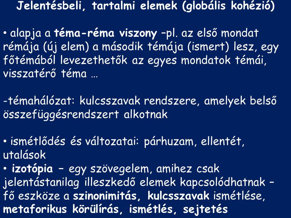 a) tartalmi-logikai viszonyok - a szöveg mondatai a mellérendelés szabályai szerint kapcsolódnak: kapcsolatos, ellentétes, választó, ok-okozati (magya