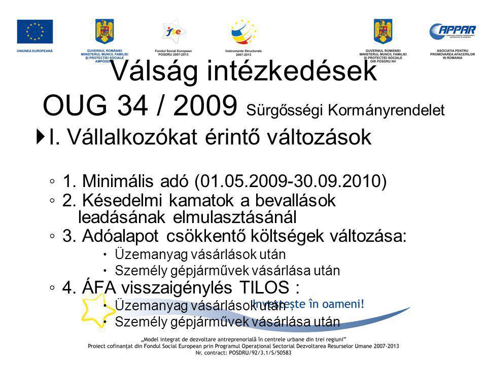 Válság intézkedések OUG 34 / 2009 Sürgősségi Kormányrendelet  I. Vállalkozókat érintő változások ◦ 1. Minimális adó (01.05.2009-30.09.2010) ◦ 2. Kése