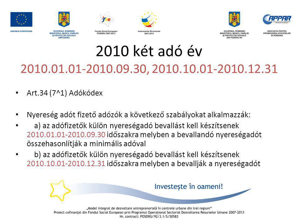 2010 két adó év 2010.01.01-2010.09.30, 2010.10.01-2010.12.31 • Art.34 (7^1) Adókódex • Nyereség adót fizető adózók a következő szabályokat alkalmazzák
