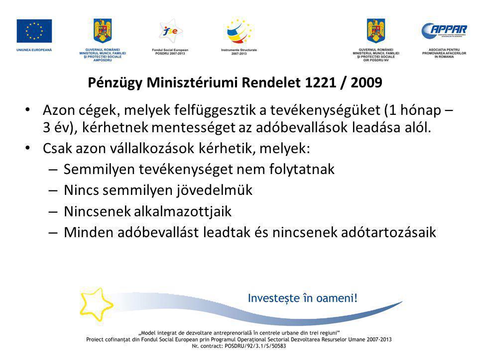 Pénzügy Minisztériumi Rendelet 1221 / 2009 • Azon cégek, melyek felfüggesztik a tevékenységüket (1 hónap – 3 év), kérhetnek mentességet az adóbevallás