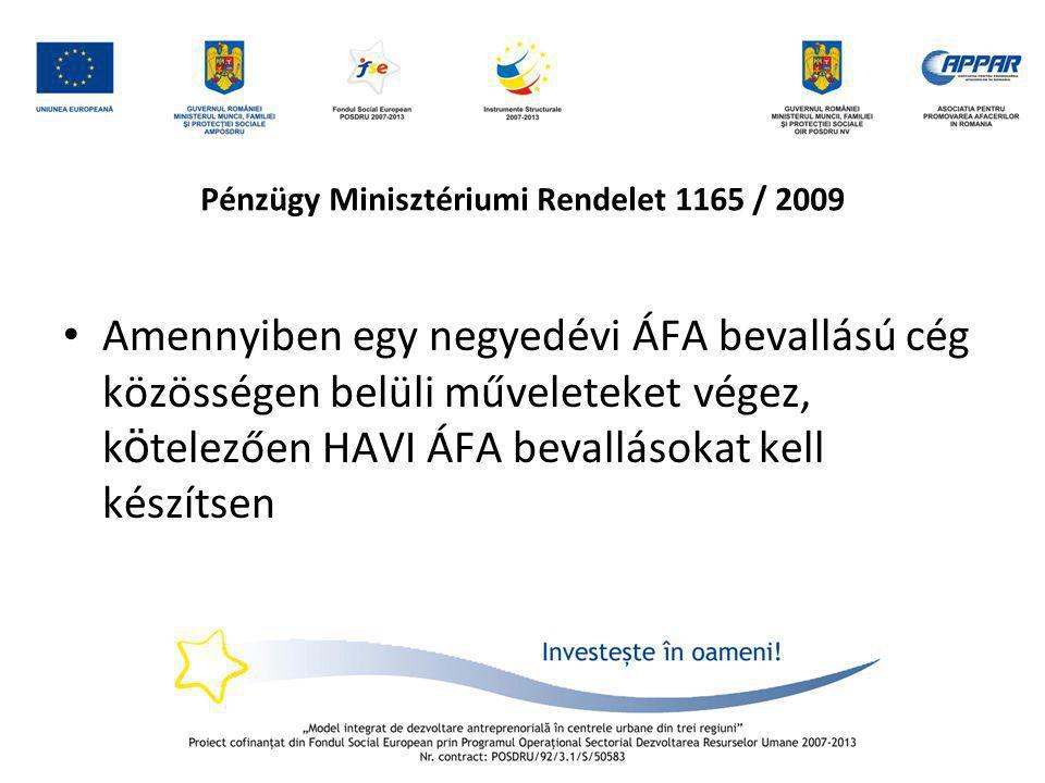 Pénzügy Minisztériumi Rendelet 1165 / 2009 • Amennyiben egy negyedévi ÁFA bevallású cég közösségen belüli műveleteket végez, k ö telezően HAVI ÁFA bev