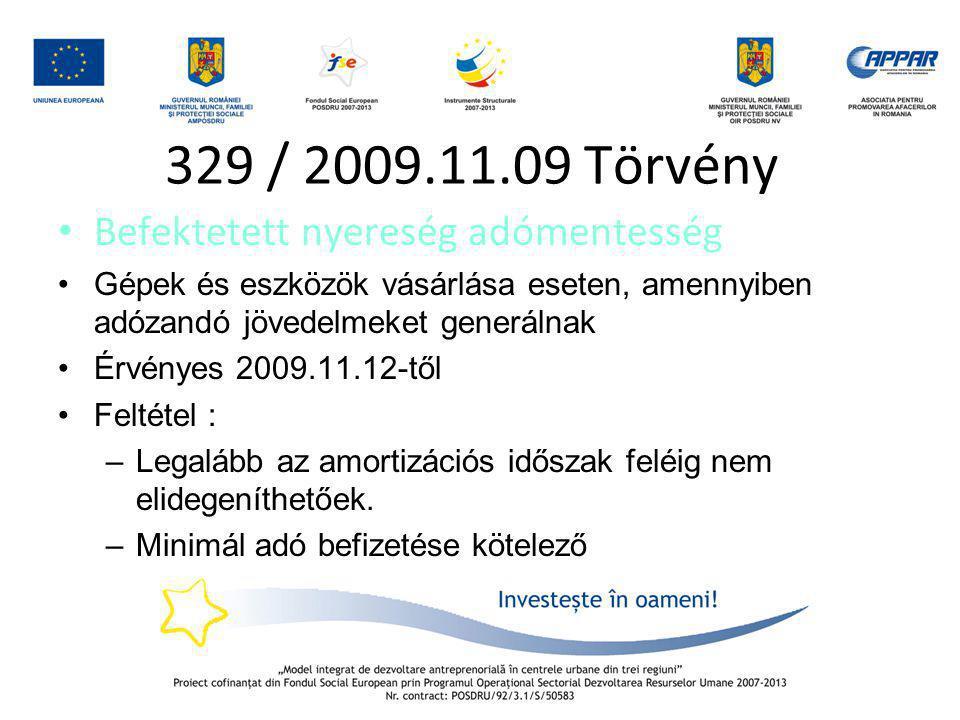 329 / 2009.11.09 Törvény • Befektetett nyereség adómentesség •Gépek és eszközök vásárlása eseten, amennyiben adózandó jövedelmeket generálnak •Érvénye