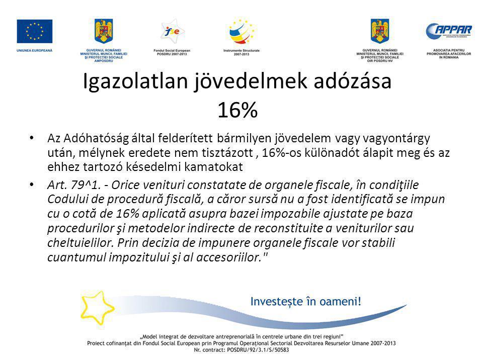 Igazolatlan jövedelmek adózása 16% • Az Adóhatóság által felderített bármilyen jövedelem vagy vagyontárgy után, mélynek eredete nem tisztázott, 16%-os