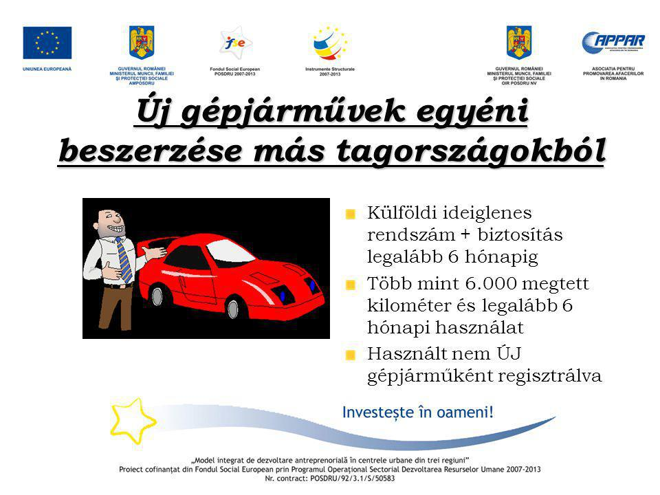 Új gépjárművek egyéni beszerzése más tagországokból Külföldi ideiglenes rendszám + biztosítás legalább 6 hónapig Több mint 6.000 megtett kilométer és