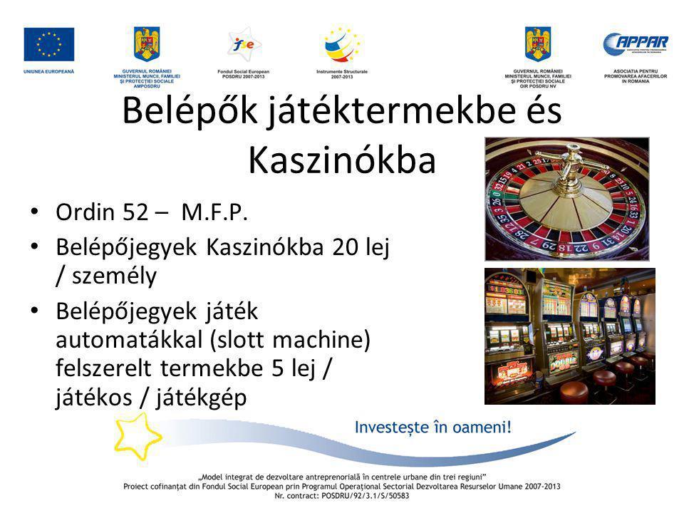 Belépők játéktermekbe és Kaszinókba • Ordin 52 – M.F.P. • Belépőjegyek Kaszinókba 20 lej / személy • Belépőjegyek játék automatákkal (slott machine) f