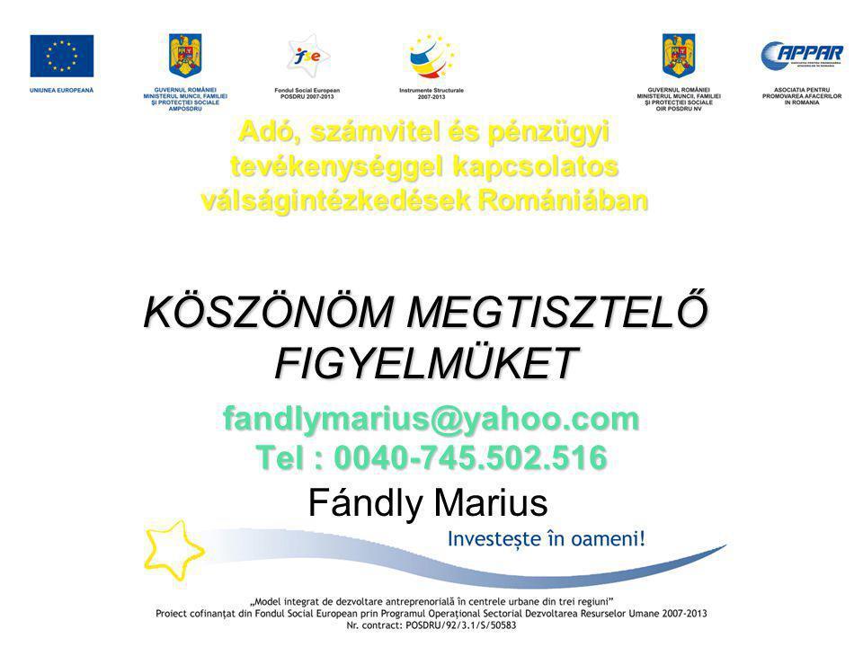 fandlymarius@yahoo.com Tel : 0040-745.502.516 Fándly Marius Adó, számvitel és pénzügyi tevékenységgel kapcsolatos válságintézkedések Romániában KÖSZÖN