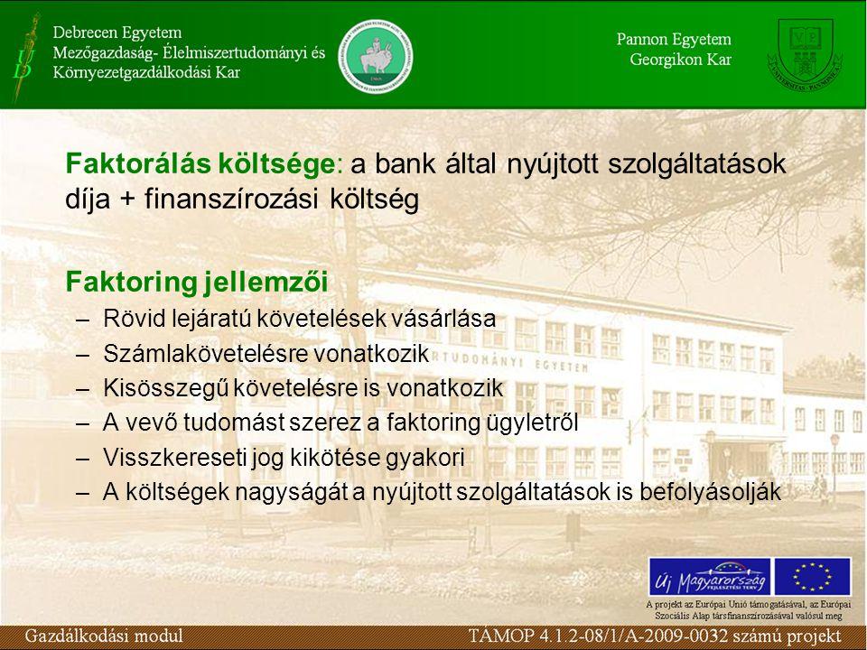 Faktorálás költsége: a bank által nyújtott szolgáltatások díja + finanszírozási költség Faktoring jellemzői –Rövid lejáratú követelések vásárlása –Szá