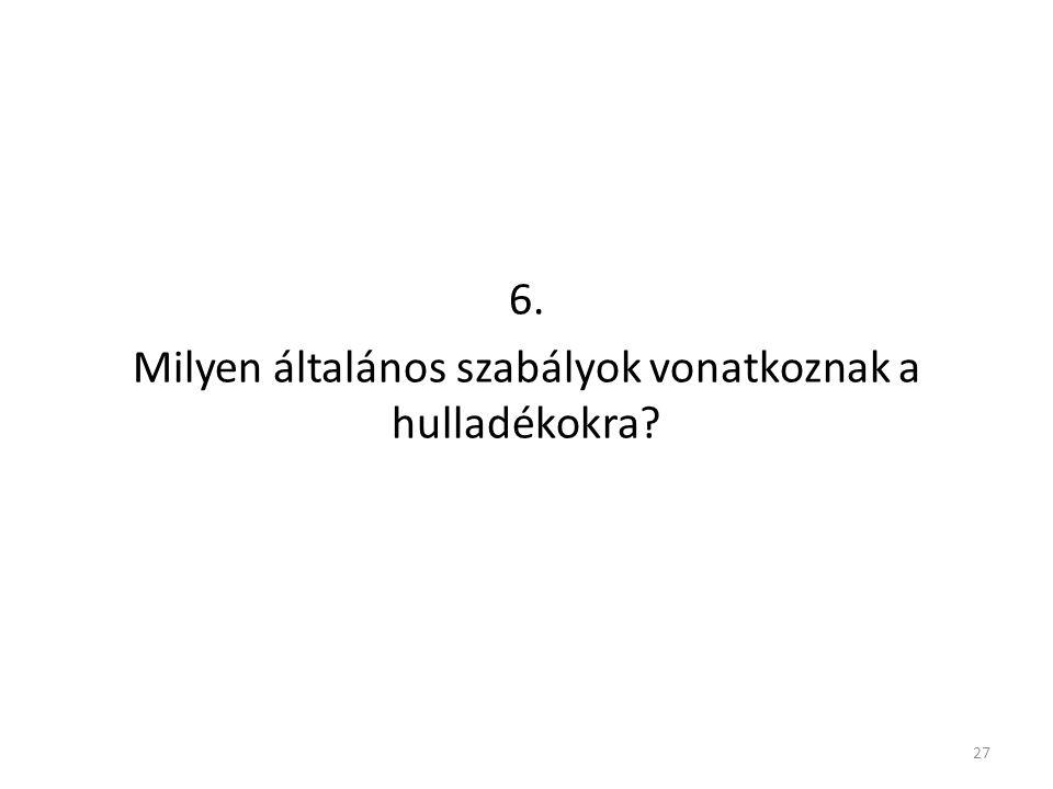 6. Milyen általános szabályok vonatkoznak a hulladékokra? 27