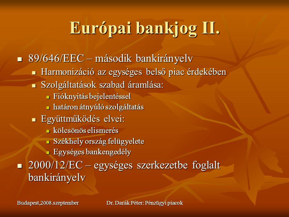 Budapest,2008.szeptemberDr. Darák Péter: Pénzügyi piacok Európai bankjog II.  89/646/EEC – második bankirányelv  Harmonizáció az egységes belső piac