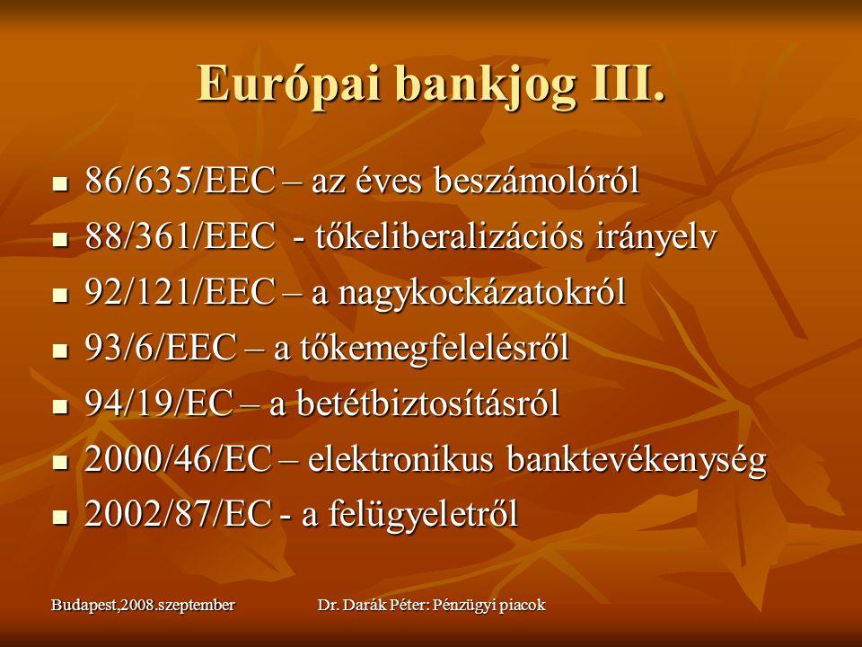 Budapest,2008.szeptemberDr. Darák Péter: Pénzügyi piacok Európai bankjog III.  86/635/EEC – az éves beszámolóról  88/361/EEC - tőkeliberalizációs ir