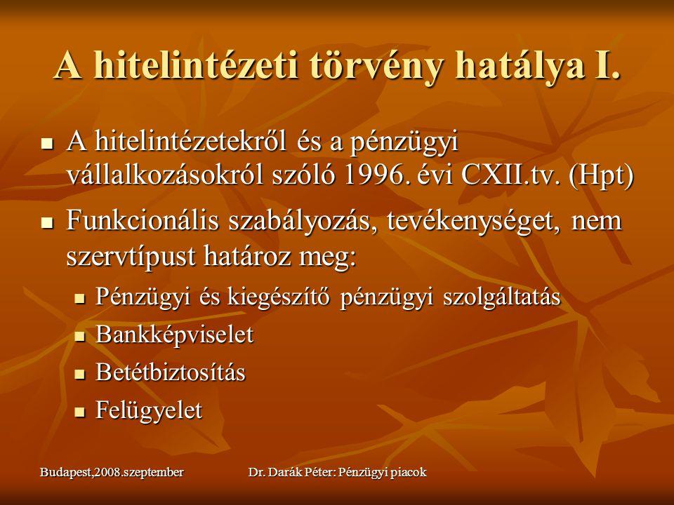 Budapest,2008.szeptemberDr. Darák Péter: Pénzügyi piacok A hitelintézeti törvény hatálya I.  A hitelintézetekről és a pénzügyi vállalkozásokról szóló