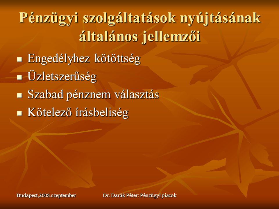 Budapest,2008.szeptemberDr. Darák Péter: Pénzügyi piacok Pénzügyi szolgáltatások nyújtásának általános jellemzői  Engedélyhez kötöttség  Üzletszerűs