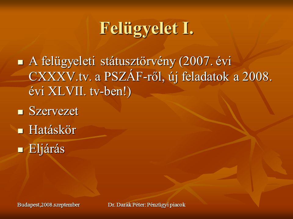 Budapest,2008.szeptemberDr. Darák Péter: Pénzügyi piacok Felügyelet I.  A felügyeleti státusztörvény (2007. évi CXXXV.tv. a PSZÁF-ről, új feladatok a