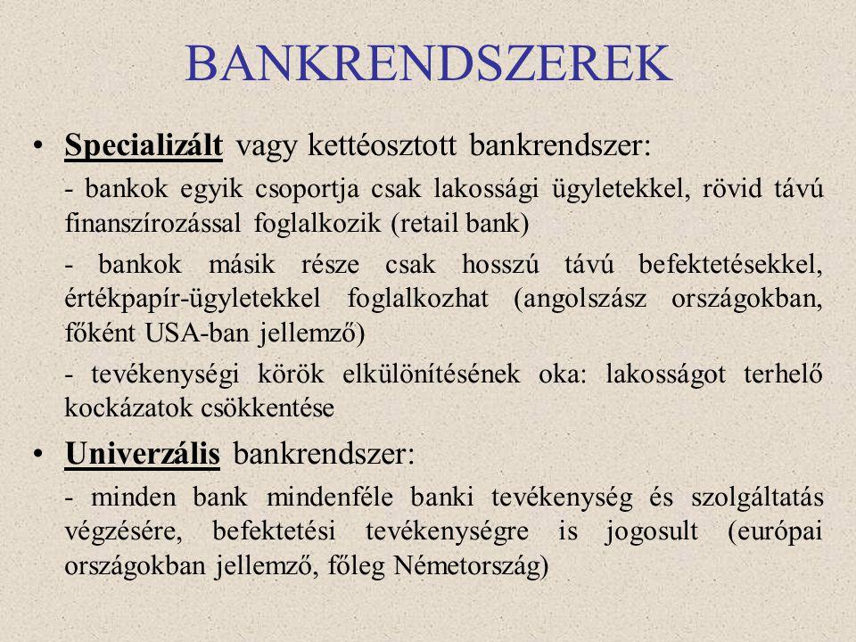 BANKRENDSZEREK •Egyszintű bankrendszer: - a központi bank a gazdaság minden szereplőjének szolgáltatást nyújthat, - mellette szakosított bankok működn