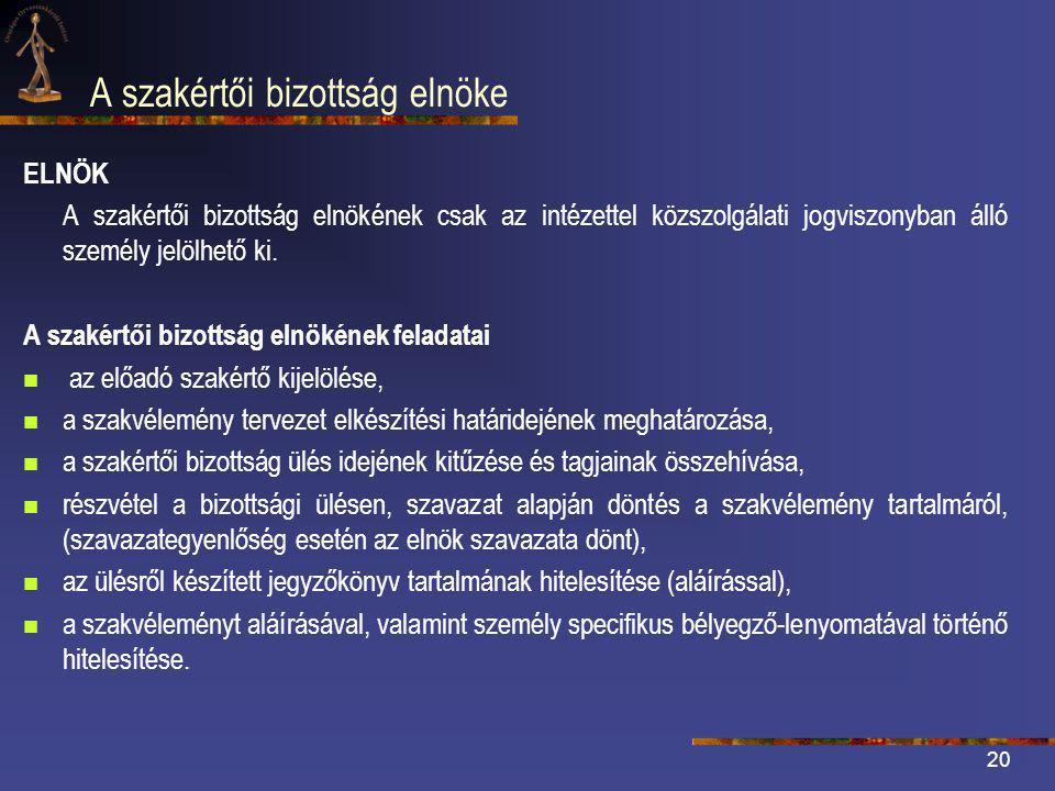 20 A szakértői bizottság elnöke ELNÖK A szakértői bizottság elnökének csak az intézettel közszolgálati jogviszonyban álló személy jelölhető ki.