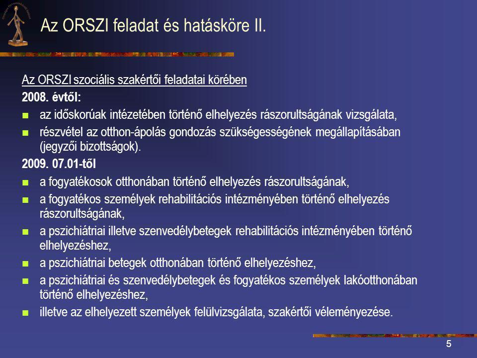 5 Az ORSZI feladat és hatásköre II.Az ORSZI szociális szakértői feladatai körében 2008.