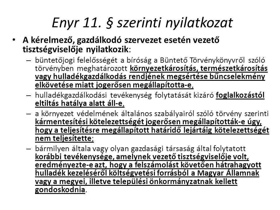 Enyr 11. § szerinti nyilatkozat • A kérelmező, gazdálkodó szervezet esetén vezető tisztségviselője nyilatkozik: – büntetőjogi felelősségét a bíróság a