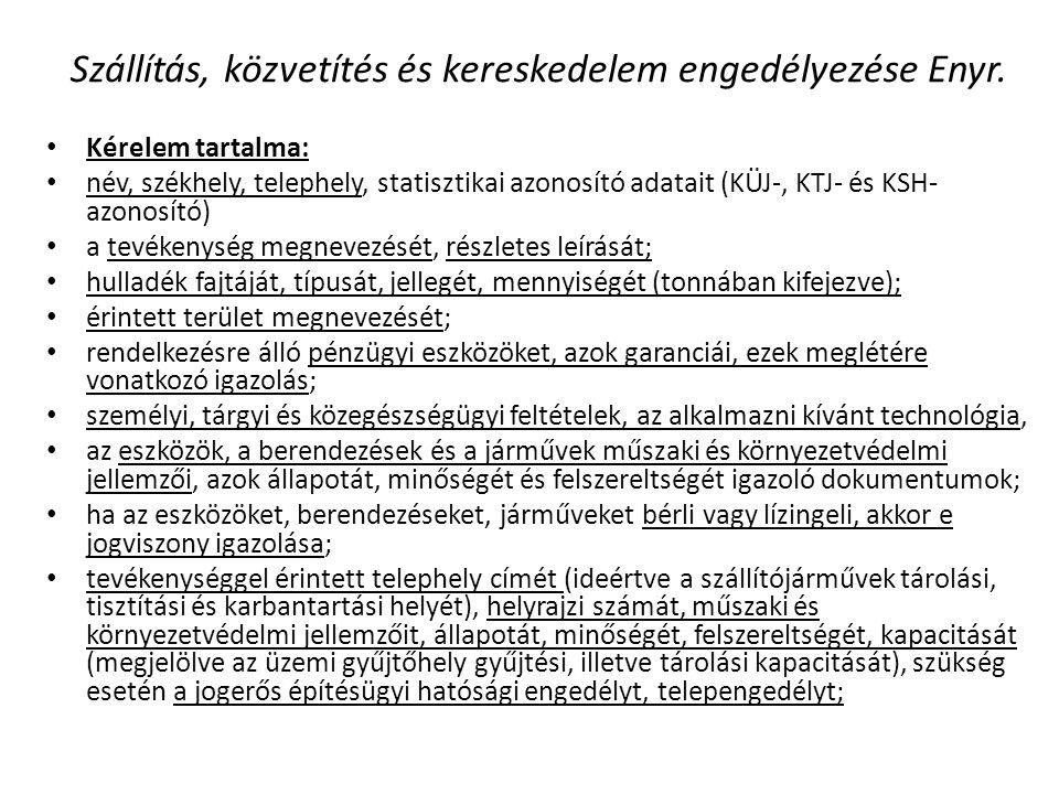 Szállítás, közvetítés és kereskedelem engedélyezése Enyr. • Kérelem tartalma: • név, székhely, telephely, statisztikai azonosító adatait (KÜJ-, KTJ- é