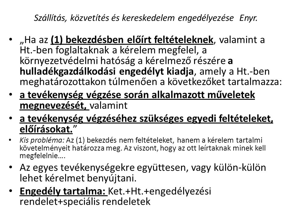 """Szállítás, közvetítés és kereskedelem engedélyezése Enyr. • """"Ha az (1) bekezdésben előírt feltételeknek, valamint a Ht.-ben foglaltaknak a kérelem meg"""
