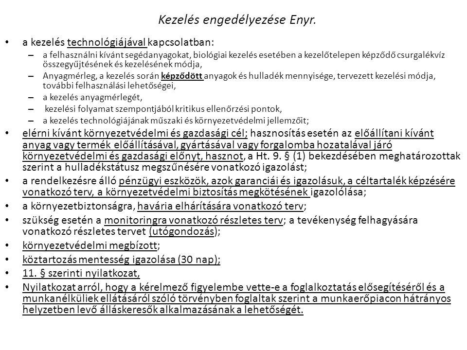 Kezelés engedélyezése Enyr. • a kezelés technológiájával kapcsolatban: – a felhasználni kívánt segédanyagokat, biológiai kezelés esetében a kezelőtele