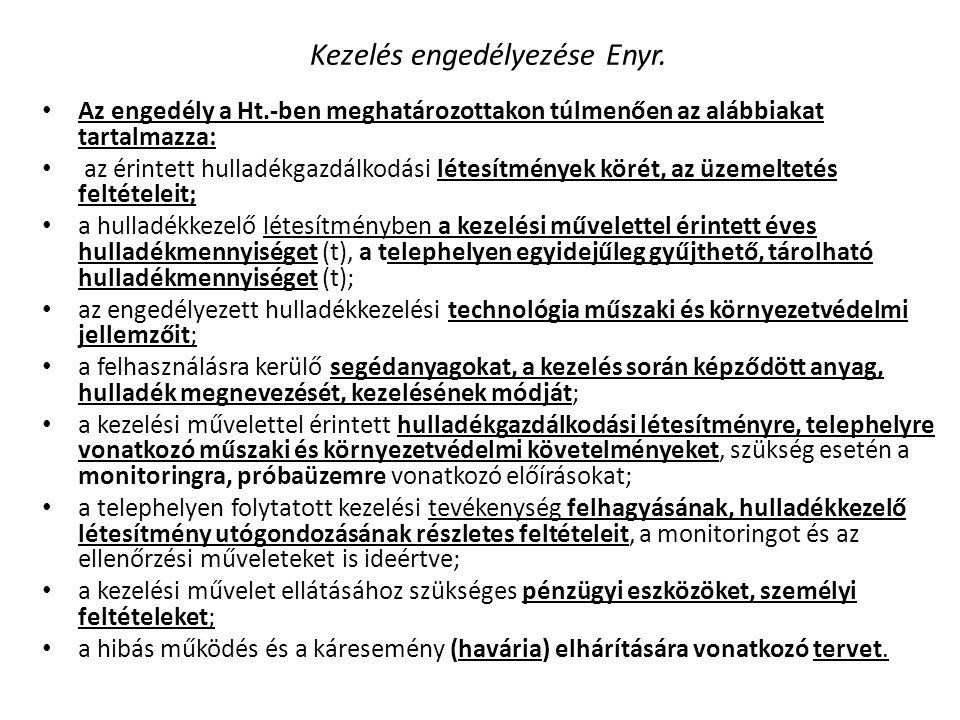 Kezelés engedélyezése Enyr. • Az engedély a Ht.-ben meghatározottakon túlmenően az alábbiakat tartalmazza: • az érintett hulladékgazdálkodási létesítm