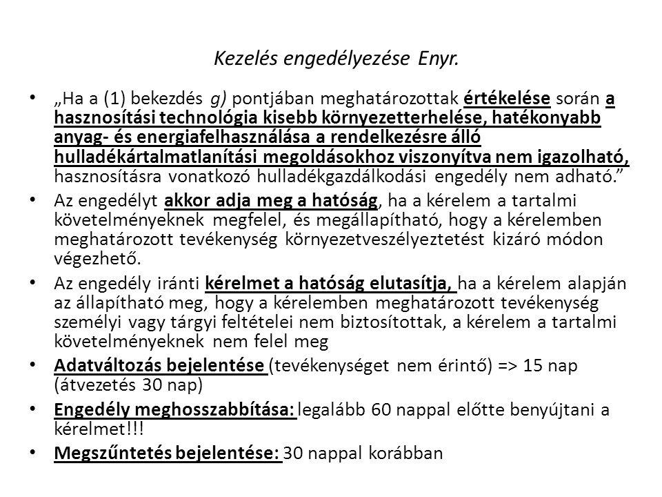 """Kezelés engedélyezése Enyr. • """"Ha a (1) bekezdés g) pontjában meghatározottak értékelése során a hasznosítási technológia kisebb környezetterhelése, h"""