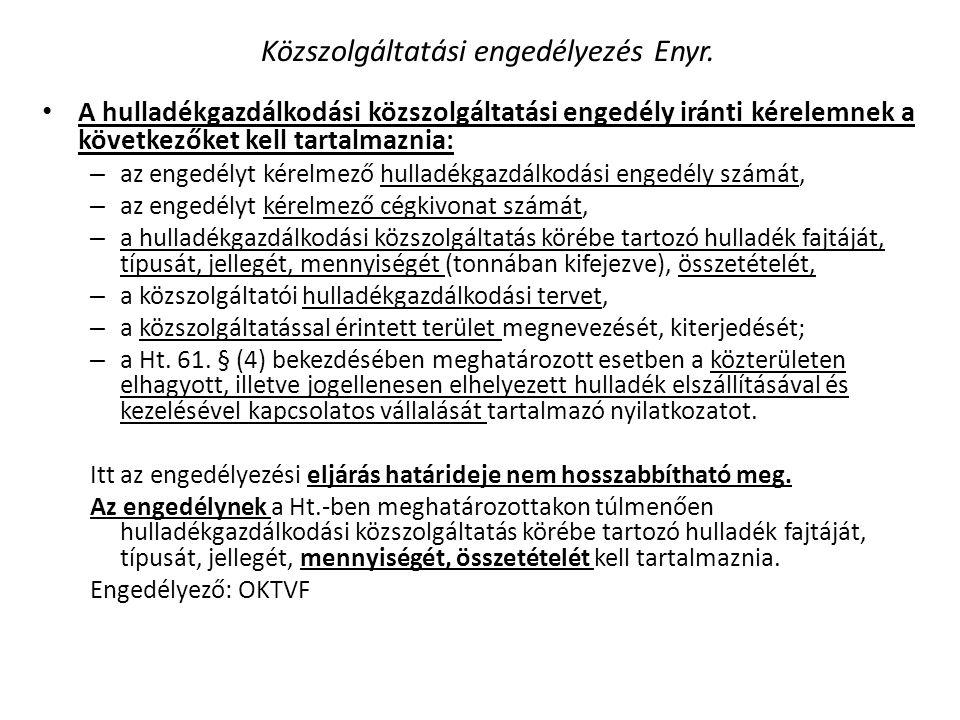 Közszolgáltatási engedélyezés Enyr. • A hulladékgazdálkodási közszolgáltatási engedély iránti kérelemnek a következőket kell tartalmaznia: – az engedé