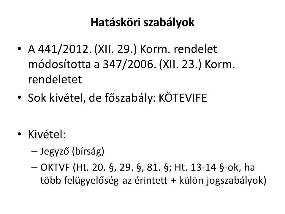 Hatásköri szabályok • A 441/2012. (XII. 29.) Korm. rendelet módosította a 347/2006. (XII. 23.) Korm. rendeletet • Sok kivétel, de főszabály: KÖTEVIFE