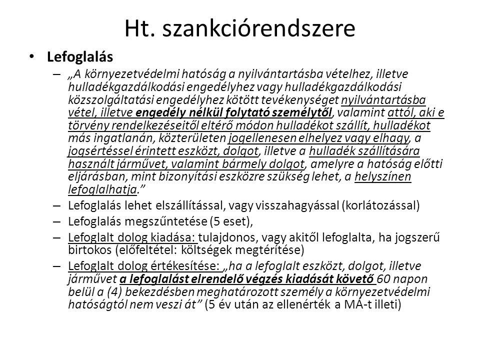 """Ht. szankciórendszere • Lefoglalás – """"A környezetvédelmi hatóság a nyilvántartásba vételhez, illetve hulladékgazdálkodási engedélyhez vagy hulladékgaz"""