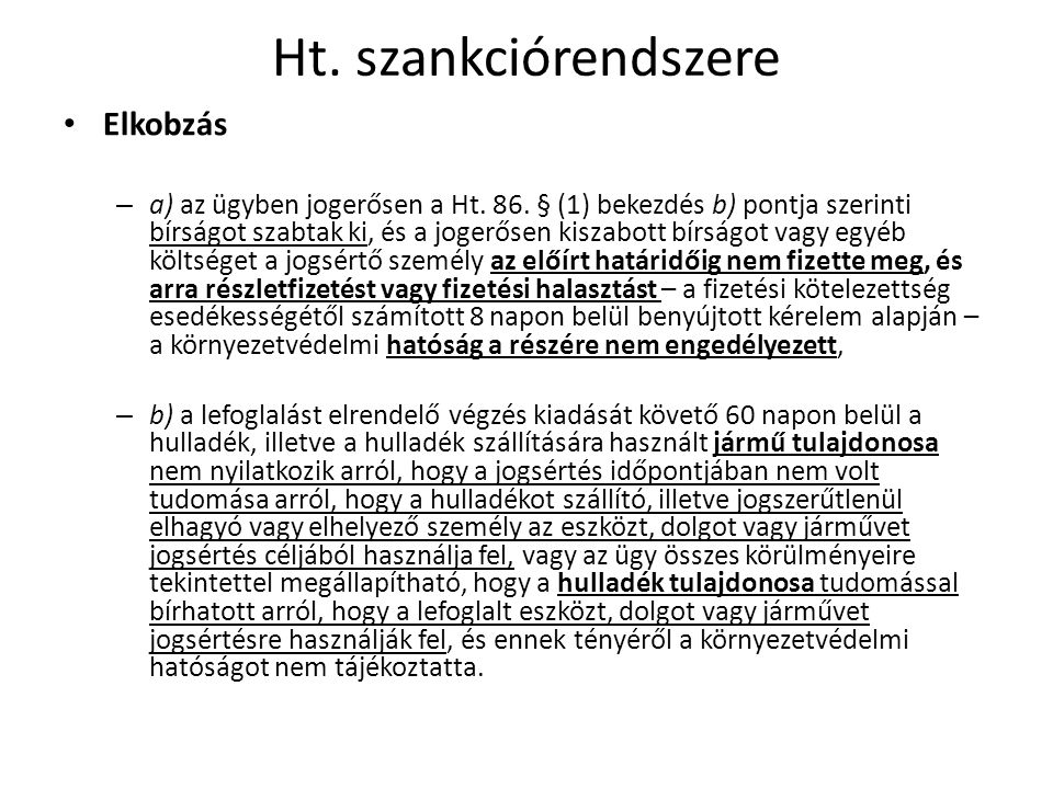 Ht. szankciórendszere • Elkobzás – a) az ügyben jogerősen a Ht. 86. § (1) bekezdés b) pontja szerinti bírságot szabtak ki, és a jogerősen kiszabott bí