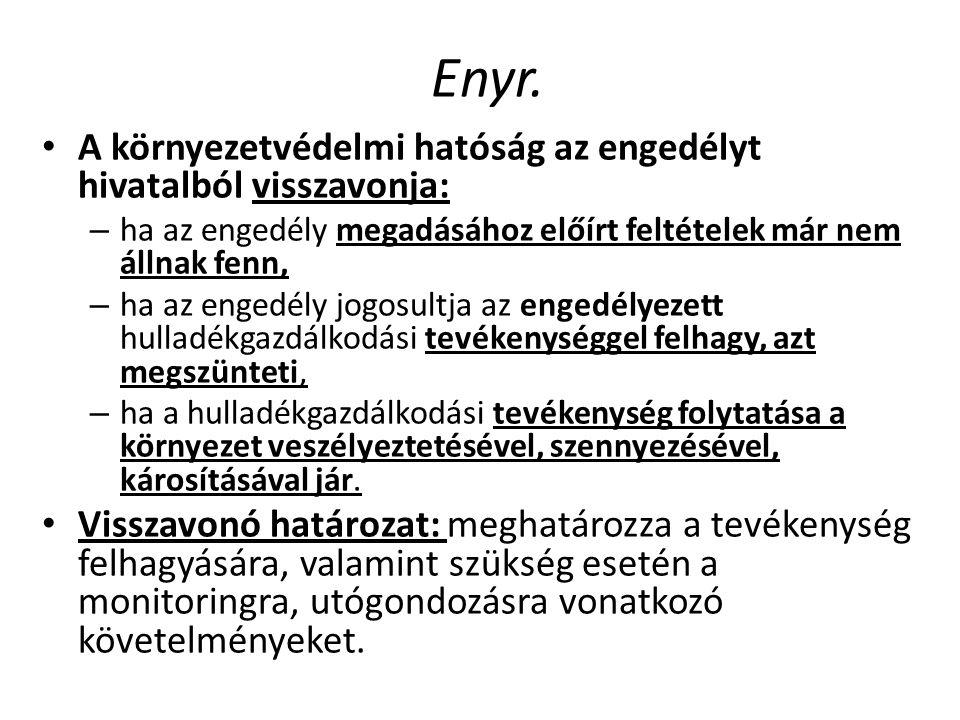 Enyr. • A környezetvédelmi hatóság az engedélyt hivatalból visszavonja: – ha az engedély megadásához előírt feltételek már nem állnak fenn, – ha az en