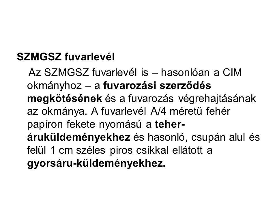 SZMGSZ fuvarlevél Az SZMGSZ fuvarlevél is – hasonlóan a CIM okmányhoz – a fuvarozási szerződés megkötésének és a fuvarozás végrehajtásának az okmánya.