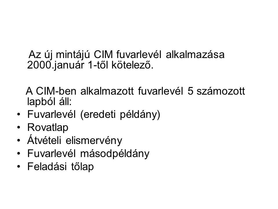 Az új mintájú CIM fuvarlevél alkalmazása 2000.január 1-től kötelező. A CIM-ben alkalmazott fuvarlevél 5 számozott lapból áll: •Fuvarlevél (eredeti pél